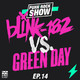 Blink-182 vs. Green Day | Ep.14