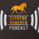 ElPotroRoberto Podcast - Episode #41
