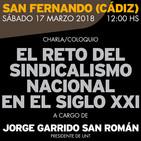 El reto del sindicalismo nacional en el siglo XXI (conferencia de Jorge Garrido en San Fernando-Cádiz; 17-III-2018)