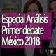El Ajo: Especial Análisis primer debate presidencial México 2018