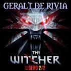 LODE 6x30 parte 2/2 –Archivo Ligero– GERALT de RIVIA the Witcher