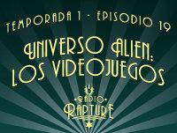 Episodio 1x19: Universo Alien: Los Videojuegos