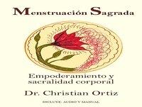 Menstruación Sagrada: Empoderamiento y sacralidad corporal. Dr. Christian Ortiz