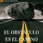 #049 - El Obstáculo es el Camino