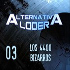 "ALTERNATIVA LODER 03 ""Los 4400 bizarros"" (7-2-14)"