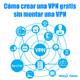 45 - Cómo crear una VPN gratis sin montar una VPN