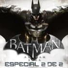 LODE 6x10 BATMAN ARKHAM Saga Especial 2 de 2