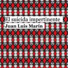 Entrevista Juan Luis Marín-El suicida impertinente