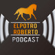 ElPotroRoberto.com #Podcast Episodio #67