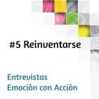 Reinventase #5 - Entrevistas Emoción con Acción