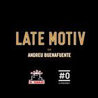 LATE MOTIV 357 - Programa completo