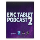 Epic Tablet Podcast 2