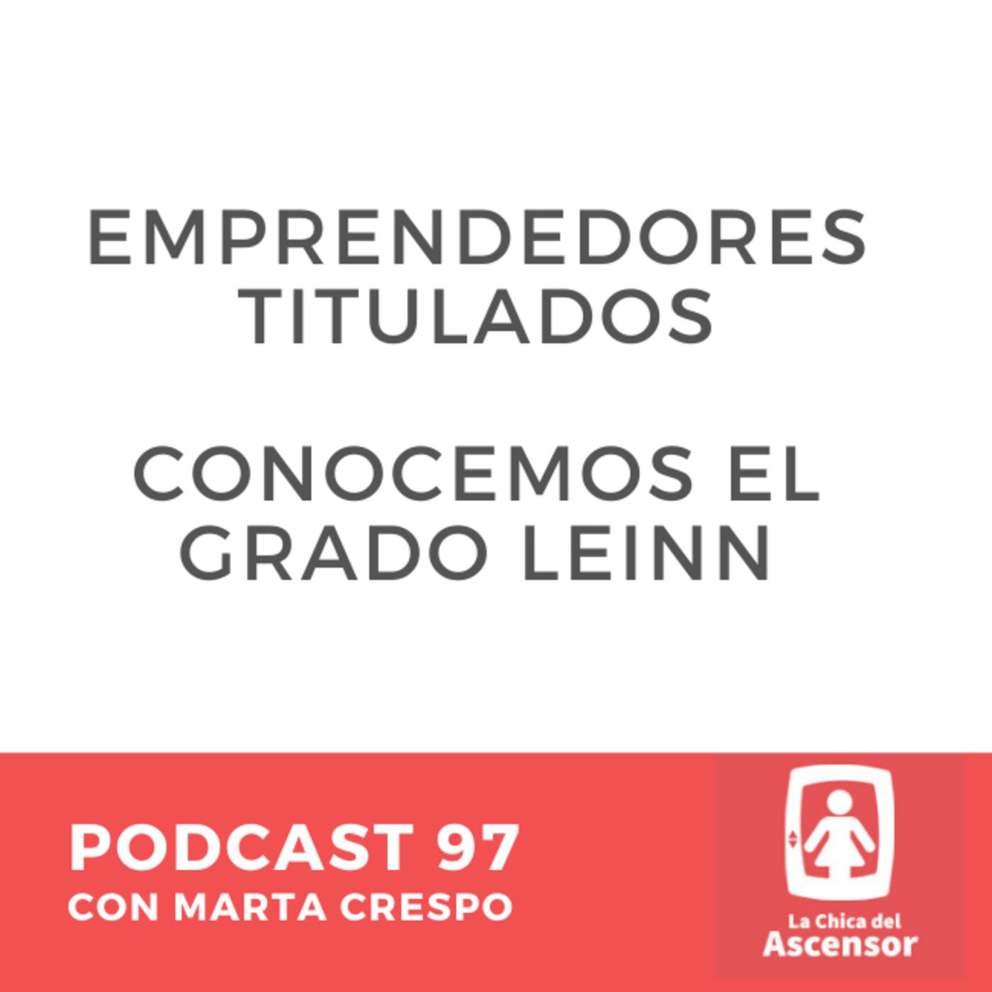 97 - Emprendedores titulados conocemos el grado Leinn y un truco para el whatsapp