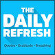 85: The Daily Refresh | Quotes - Gratitude - Guided Breathing