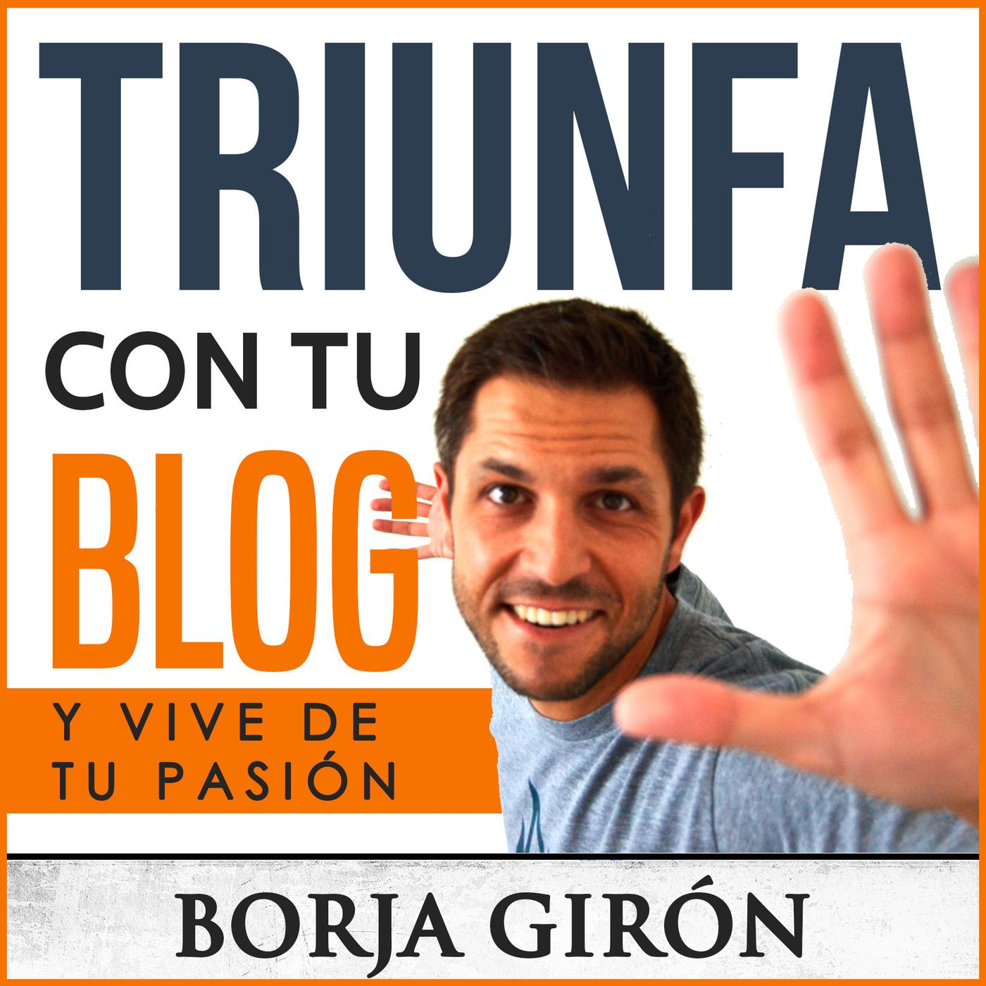 Triunfa con tu blog | Vive de tu pasión