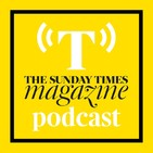 The Sunday Times Magazine Podcast
