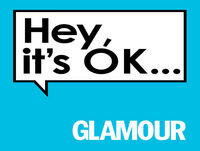 GLAMOUR Presents: Hey, It's OK...