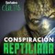 La Conspiración Reptiliana (parte 1) - Señales Ocultas #137