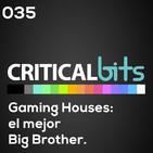 Gaming Houses: El mejor Big Brother / CriticalBits 035