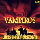 Luces en el Horizonte 8X05: VAMPIROS De John Carpenter