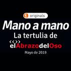 Mano a mano - La Tertulia de El Abrazo del Oso - Mayo de 2019