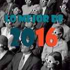 #19 | Lo mejor (y lo peor) del 2016