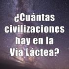 Astrobitácora - 1x42 - ¿Cuántas civilizaciones hay en la Vía Láctea?