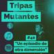 """Tripas Mutantes #40 """"Un episodio de otra Dimensión"""""""