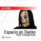 [EXTRACTO] ESPACIO EN DANKO 1x02: CreepyPasta