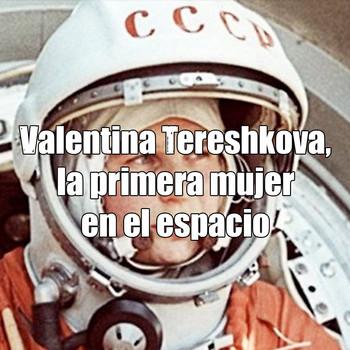 Astrobitácora - 2x20 - Valentina Tereshkova, la primera mujer en el espacio
