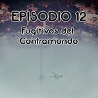 Episodio 12: Fugitivos del Contramundo