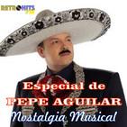 Nostalgia Musical: Especial de PEPE AGUILAR