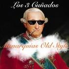 Los 3 Cuñados programa 78 - Monarquías Old Style