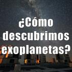 Astrobitácora - 2x03 - ¿Cómo descubrimos exoplanetas?