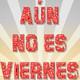 ¡Aún no es viernes!   20/01/2020