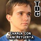 TDC Podcast - 79 - Charla con Dani Retuerta (de Compañeros y El internado)