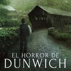 El Horror de Dunwich, de H.P. Lovecraft (Episodio 5 de 10)