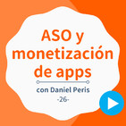 Cómo posicionar y ganar dinero con apps, con Daniel Peris - #26