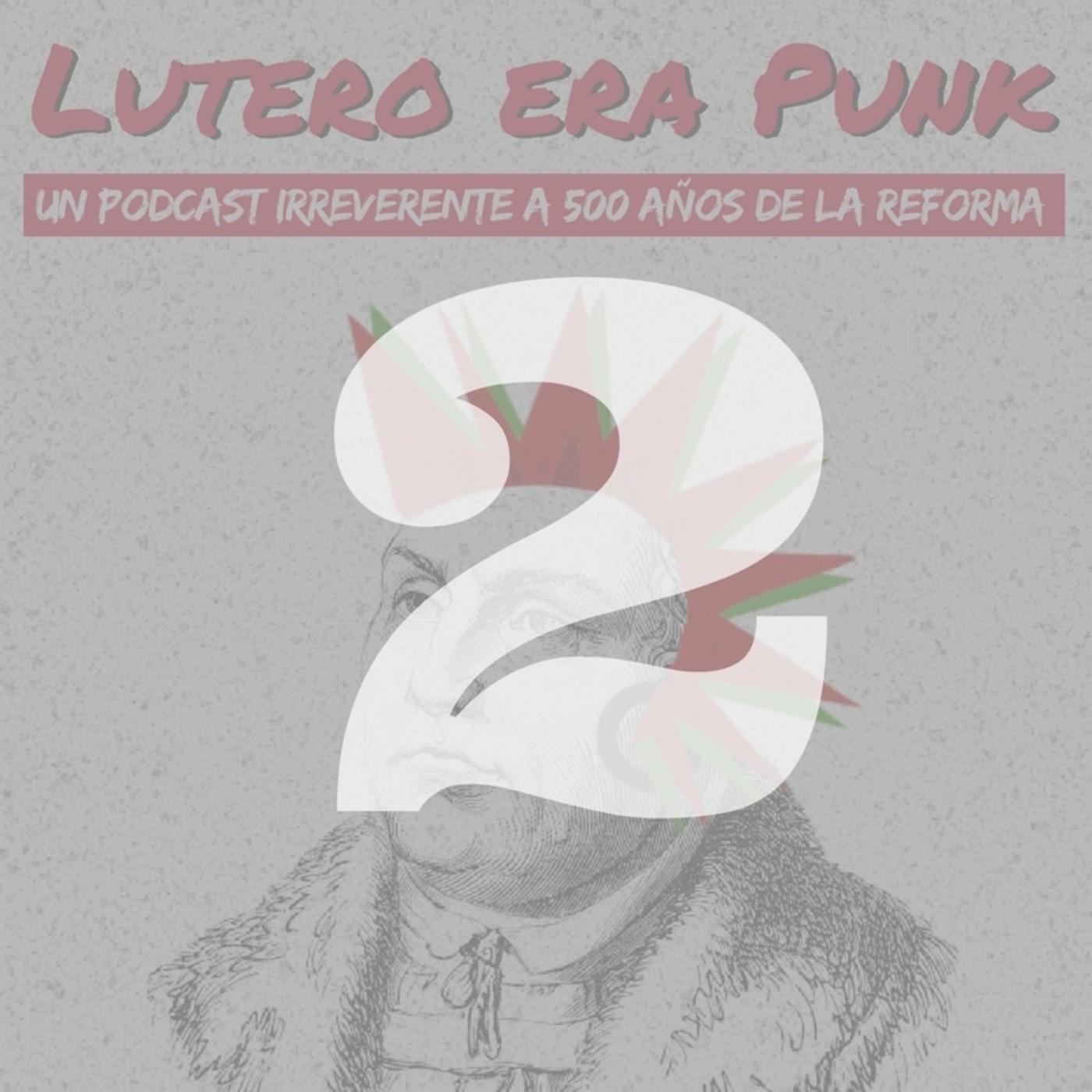 Lutero era punk | Capítulo 2