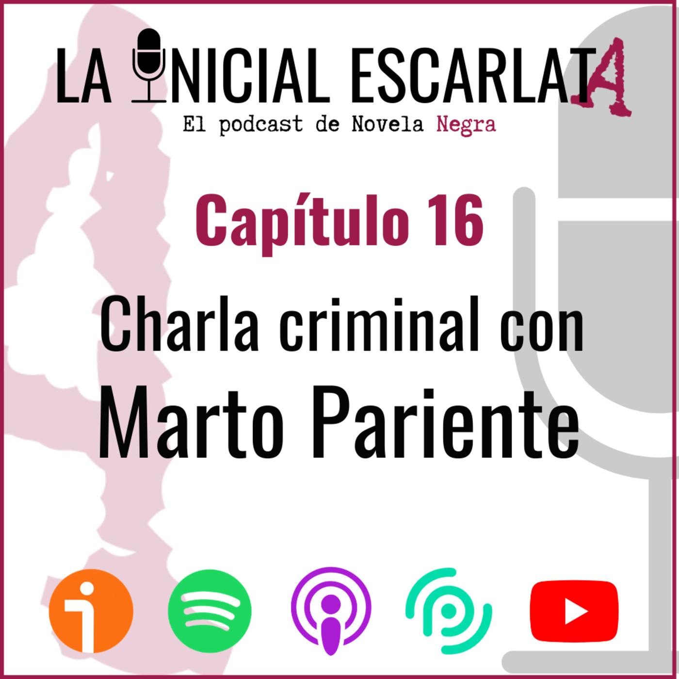 Capítulo 16: Charla criminal con Marto Pariente (@martopariente)