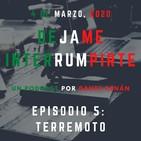 Dejame Interrumpirte - Episodio 5 - Terremoto