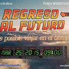 CVB Planeta Incógnito - 01x25 - Regreso Al Futuro ¿Son posibles los viajes en el tiempo?