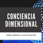 CONCIENCIA DIMENSIONAL - JORDI (NEXUS) & LUIS PALACIOS