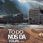 """Todo nos da igual Nº29: Tsunamis • Espiritismo • Pilladas """"In Fraganti"""""""