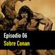 Puntuacómics Podcast #6: Sobre Conan