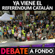 Debate A Fondo - Ya viene el referéndum catalán