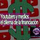 Conexiones Youtubers y medios en el dilema de la financiación