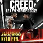 LODE 6x23 –Archivo Ligero– CREED La Leyenda de Rocky, Expediente Star Wars: KYLO REN
