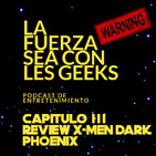Review X-Men Dark Phoenix - La Fuerza sea con les Geeks