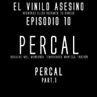 El Vinilo Asesino - Episodio 10 - PERCAL Part 1